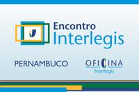 Eventos Interlegis: inscrições encerradas para Caruaru, mas há vagas para Petrolina