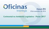 Natal recebe Oficina Interlegis com orientações para posse dos eleitos em 2016