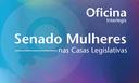 Oficina Interlegis Senado Mulheres debate saúde, ascensão profissional, violência