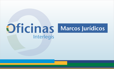 Patos (PB), Aperibé (RJ) e Teresina (PI) sediam Oficinas Interlegis de Marcos Jurídicos
