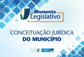 Momento Legislativo: Conceituação Jurídica do Município