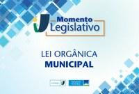 Momento Legislativo: Lei Orgânica Municipal
